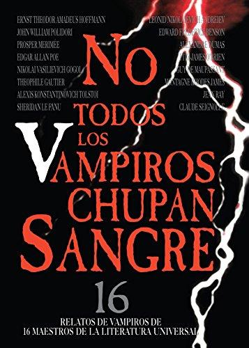 No Todos los Vampiros Chupan Sangre: Los mejores 16 relatos de vampiros jamás escritos.