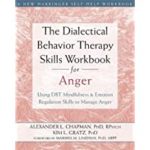 The Dialectical Behavior Therapy Skills Workbook for Anger: Using DBT Mindfulness & Emotion Regulation Skills to Manage Anger