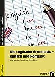 Die englische Grammatik - einfach und kompakt: Alle wichtigen Regeln auf einen Blick (5. bis 10. Klasse)