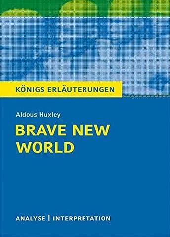 Brave New World - Schöne neue Welt von Aldous Huxley: Textanalyse und Interpretation mit ausführlicher Inhaltsangabe und Abituraufgaben mit Lösungen (Königs Erläuterungen)