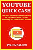 YouTube Quick Cash: Two Ways for You to Earn Quick Money on YouTube via Video Content Publishing and Video Product Reviews (English Edition)