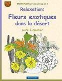 BROCKHAUSEN Livre de coloriage vol. 2 - Relaxation: Fleurs exotiques dans le désert