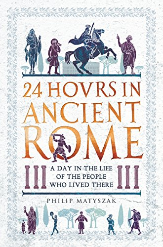 24 Hours in Ancient Rome: A Day in the Life of the People Who Lived There