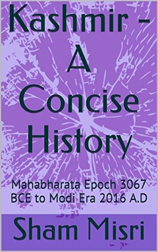 Kashmir - A Concise History: Mahabharata Epoch 3067 BCE to Modi Era 2016 A.D (English Edition) -