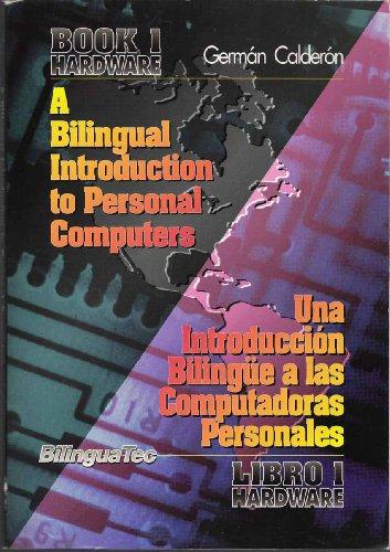 A Bilingual Introduction to Personal Computers: Book 1 - Hardware/Una Introduccion Bilingue a Las Computadoras Personales Libro 1-Hardware