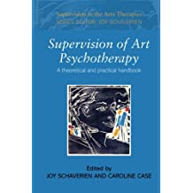 Supervision of Art Psychotherapy: A Theoretical and Practical Handbook