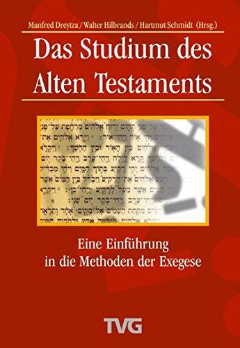 Das Studium des Alten Testaments: Eine Einführung in die Methoden der Exegese (Bibelwissenschaftliche Monographien (BWM))