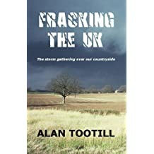 Fracking The UK by Alan Tootill (2013-03-06)