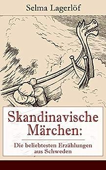 Skandinavische Märchen: Die beliebtesten Erzählungen aus Schweden: Weltberühmte Kindergeschichten der schwedischen Nobelpreisträgerin: Der Luftballon + ... + Unter den Kletterrosen und mehr