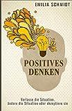 Positives Denken: Verlasse die Situation, ändere die Situation oder akzeptiere sie