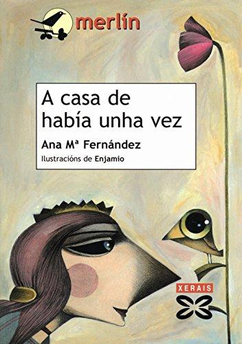A casa de había unha vez (Infantil E Xuvenil - Merlín - De 7 Anos En Diante) por Ana María Fernández