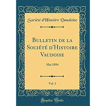 Bulletin de la Société d'Histoire Vaudoise, Vol. 1: Mai 1884 (Classic Reprint)