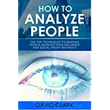 How to Analyze People: Instantly Analyze Anyone Using Proven Psychological Techniques-Increase your Influence and Social Proof Instantly (English Edition)