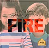 A Kid's Guide to Staying Safe around Fire (Kids' Library of Personal Safety)