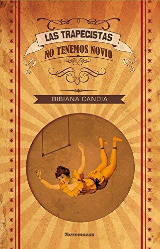Las trapecistas no tenemos novio por Bibiana Candia