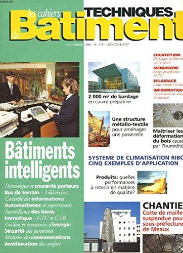 LES CAHIERS TECHNIQUES DU BATIMENT N°176, DECEMBRE 1996. BATIMENTS INTELLIGENTS, DOMOTIQUE ET COURANTS PORTEURS, .../ 2000m2 DE BARDAGE EN CUIVRE PREPATINE / STRUCTURE METALLO-TEXTILE POUR PASSERELLE / MAITRISER LES DEFORMATIONS DU BOIS /...