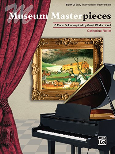 Museum Masterpieces, Book 2: 10 Early Intermediate to Intermediate Piano Solos Inspired by Great Works of Art (Piano) (English Edition)