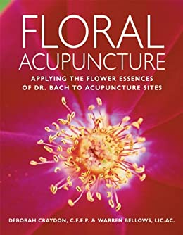 Floral Acupuncture: Applying the Flower Essences of Dr. Bach to Acupuncture Sites von [Bellows, Warren]