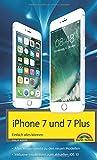 iPhone 7 und 7 Plus Einfach alles können - Die Anleitung zum neuen iPhone mit iOS 10 - Philip Kiefer