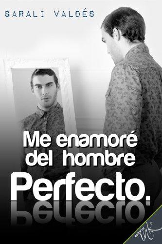 Me enamoré del hombre perfecto (Spanish Edition)