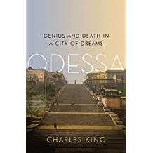 Odessa: Genius and Death in a City of Dreams by Charles King (2011-02-28)
