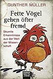 Fette Vögel gehen öfter fremd: Skurrile Erkenntnisse aus der Welt der Wissenschaft (Allgemeine Reihe. Bastei Lübbe Taschenbücher)
