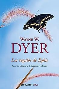 Los regalos de Eykis: Aprende a liberarte de tus zonas erróneas par Wayne W. Dyer