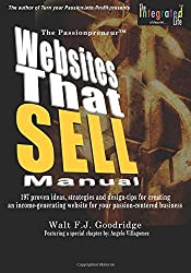 The PassionProfit Websites That Sell Manual: 197 proven ideas, strategies and design tips for creating an income-generating website for your passion-centered business: Volume 3 by Walt F.J. Goodridge (2014-09-03)