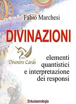 Divinazioni - Elementi Quantistici e Interpretazioni dei Responsi Divenire Cards (Entusiasmologia Vol. 8) di [Marchesi, Fabio]