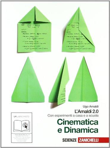 Amaldi 2.0. Cinematica e dinamica. Con esperimenti a casa e a scuola. Per le Scuole superiori. Con espansione online