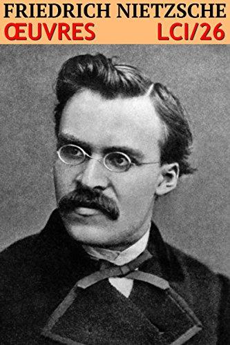 Friedrich Nietzsche - Oeuvres Complètes: lci-26 (lci-eBooks)
