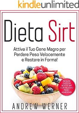 """Dieta Sirt: Attiva il tuo """"Gene Magro"""" per Perdere Peso Velocemente e restare in Forma! (Include Gustose Ricette Sirt con Relativo Piano Alimentare!) (Italian Edition)"""