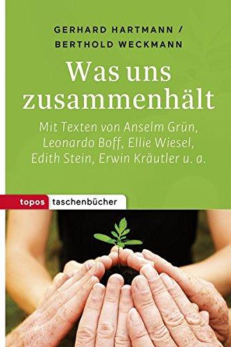 Was uns zusammenhält: Mit Texten von Anselm Grün, Leonardo Boff, Edith Stein. Erwin Kräutler, Jürgen Moltmann u. a. (Topos Taschenbücher)