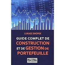 GUIDE COMPLET DE CONSTRUCTION ET DE GESTION DE PORTEFEUILLE de Lukasz Snopek (9 septembre 2010) Broché
