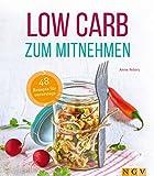 Low Carb zum Mitnehmen: 48 Rezepte für unterwegs (German Edition)