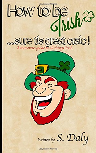 How to be Irish...sure tis great craic!: A humourous guide to all things Irish Test