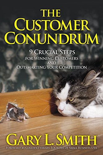 ebook: The Customer Conundrum: 9 Crucial Steps for Winning Customers and Outsmarting Your Competition (B00NO2UXN0)