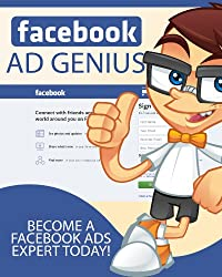 Facebook Ad Genius: Become a Facebook Ads Expert Today