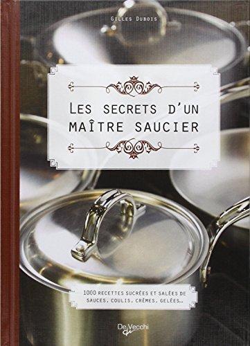Les secrets d'un maitre saucier : 1000 recettes sucrées et salées de sauces, coulis, crèmes, gelées... de Dubois, Gilles (2012) Relié