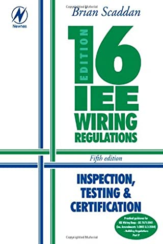 IEE Wiring Regulations (BS 7671: 2001). Inspection, Testing and Certification (16th Edition Iee Wiring Regulations)