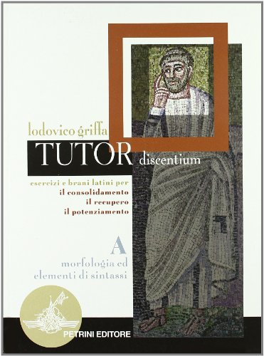 Tutor discentium. Tomo 1: Morfologia ed elementi di sintassi. Per le Scuole superiori