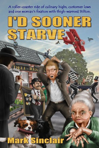 I'd Sooner Starve! (The story of a hapless restaurant owner) by Mark Sinclair