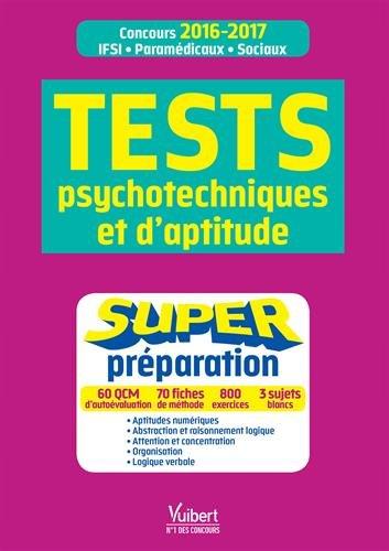 Tests psychotechniques et d aptitude - Super préparation - Concours paramédicaux (infirmier, auxiliaire de puériculture, orthophoniste, ... ES, EJE, moniteur-éducateur) - 2016-2017