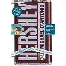 Hershey: Milton S. Hershey's Extraordinary Life of Wealth, Empire, and Utopian Dreams by Michael D'Antonio (2007-01-09)