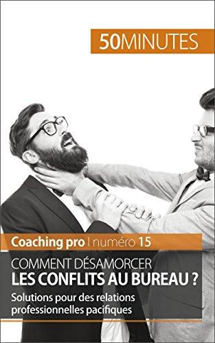 Comment désamorcer les conflits au bureau ?: Solutions pour des relations professionnelles pacifiques (Coaching pro t. 15) par Claude Matoux