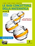 Le basi concettuali della matematica. Con prove INVALSI. Per i Licei. Con espansione online: 1