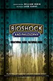 BioShock and Philosophy: Irrational Game, Rational Book