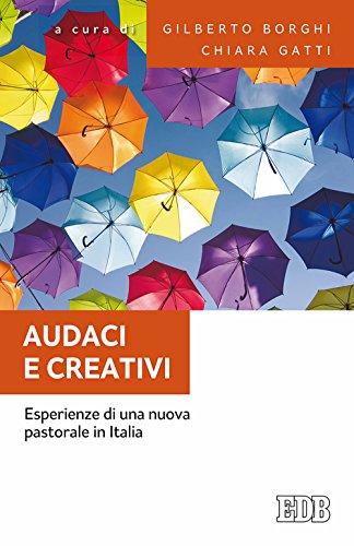 Audaci e creativi. Esperienze di una nuova pastorale in Italia (Fede e annuncio)