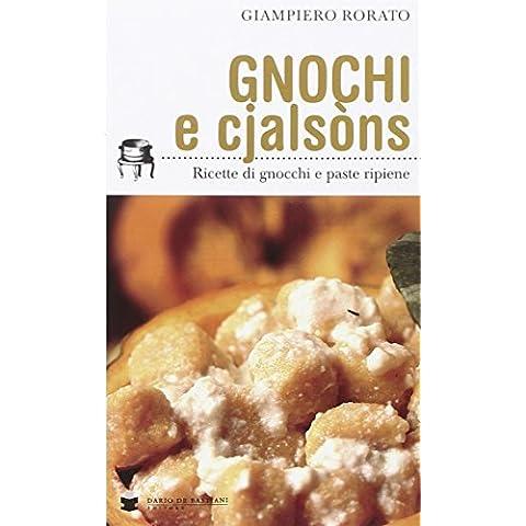Gnocchi e cjalsòns. Ricette di gnocchi e pasta ripiene
