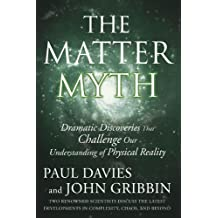 The Matter Myth: Dramatic Discoveries that Challenge Our Understanding of Physical Reality